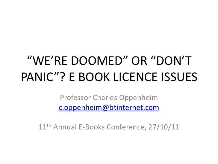 """""""WE'RE DOOMED"""" OR """"DON'TPANIC""""? E BOOK LICENCE ISSUES       Professor Charles Oppenheim       c.oppenheim@btinternet.com  ..."""