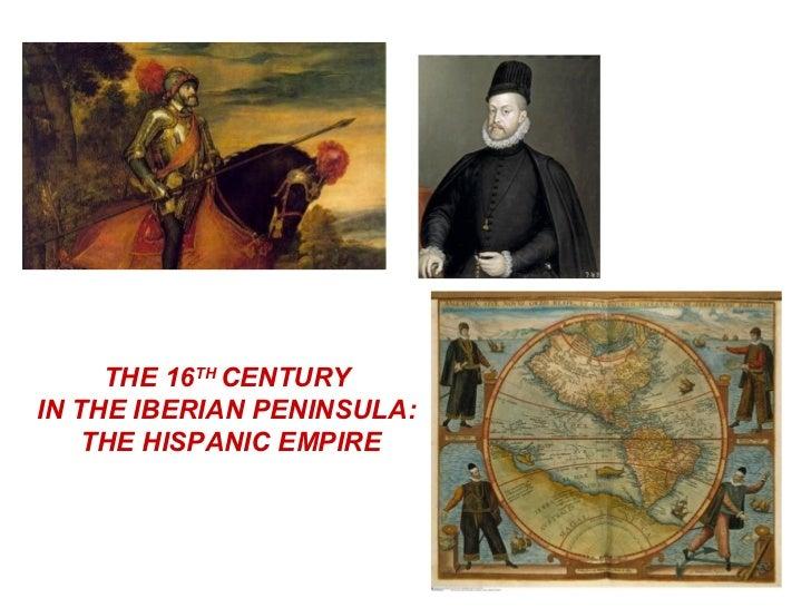 THE 16TH CENTURYIN THE IBERIAN PENINSULA:    THE HISPANIC EMPIRE
