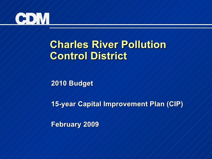 Charles River Pollution Control District 2010 Budget 15-year Capital Improvement Plan (CIP) February 2009