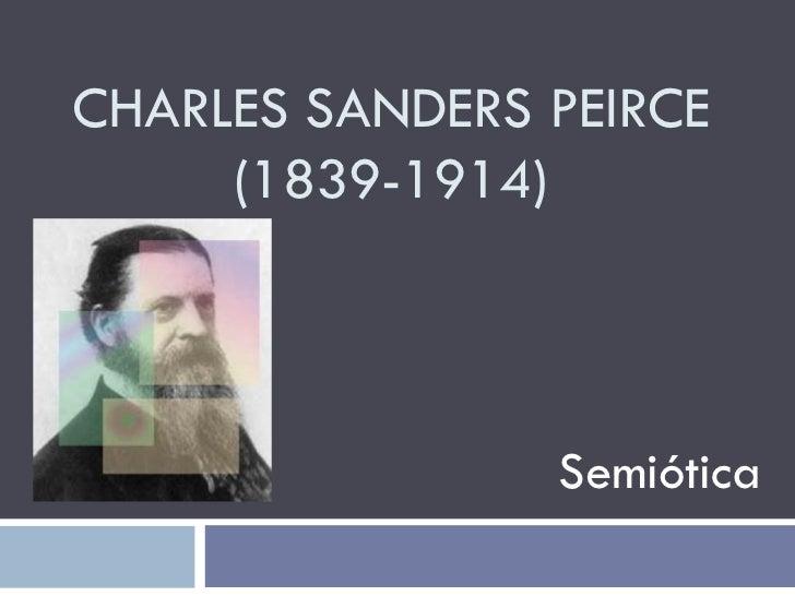 CHARLES SANDERS PEIRCE (1839-1914) Semiótica