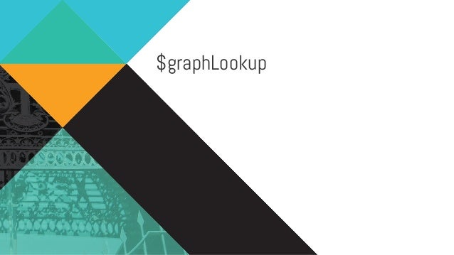 Syntax $graphLookup: { from: <target lookup collection>, startWith: <expression for value to start from>, connectToField: ...
