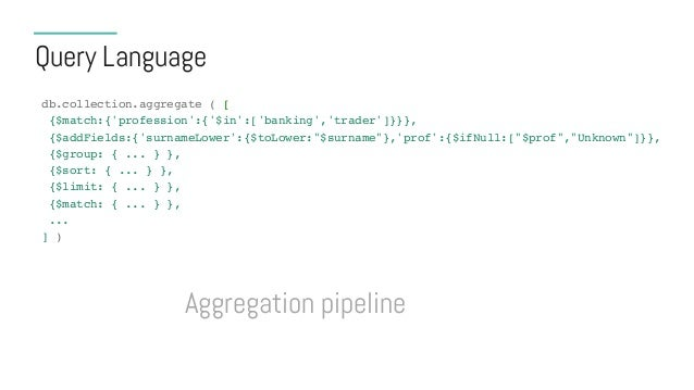 Query Language db.collection.aggregate ( [ {$match:{'profession':{'$in':['banking','trader']}}}, {$addFields:{'surnameLowe...
