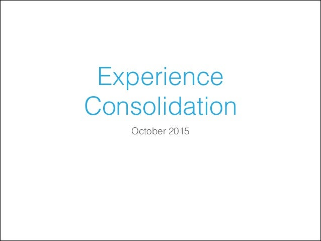 Experience Consolidation October 2015
