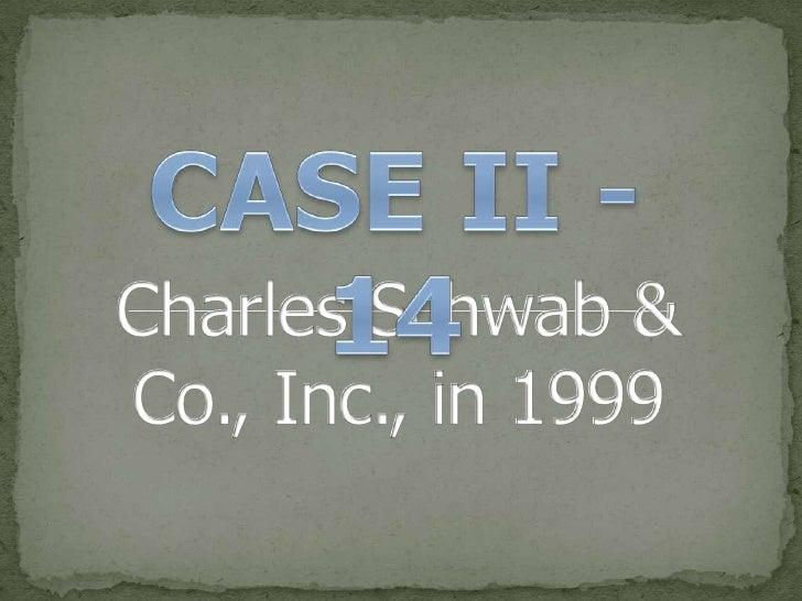 CASE II - 14<br />Charles Schwab & Co., Inc., in 1999<br />