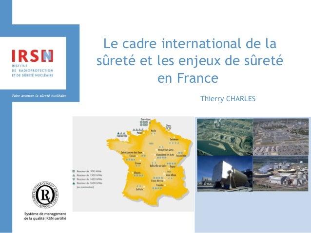 Le cadre international de la sûreté et les enjeux de sûreté en France  Thierry CHARLES