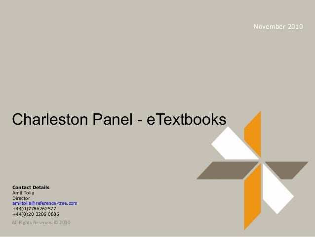 Charleston Panel - eTextbooks November 2010 All Rights Reserved © 2010 Contact Details Amil Tolia Director amiltolia@refer...