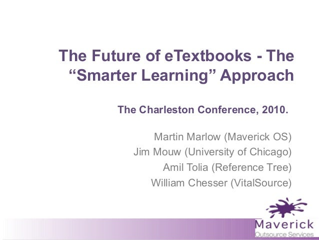 """The Future of eTextbooks - The """"Smarter Learning"""" Approach The Charleston Conference, 2010. Martin Marlow (Maverick OS) Ji..."""
