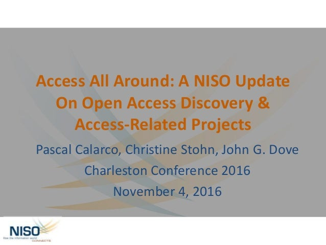 Access All Around: A NISO Update On Open Access Discovery & Access-Related Projects Pascal Calarco, Christine Stohn, John ...
