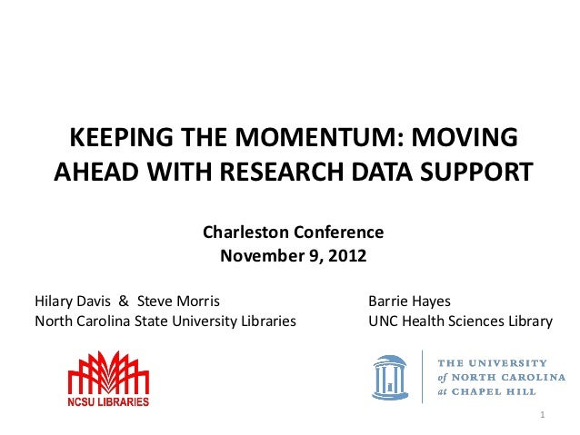 KEEPING THE MOMENTUM: MOVING  AHEAD WITH RESEARCH DATA SUPPORT                          Charleston Conference             ...