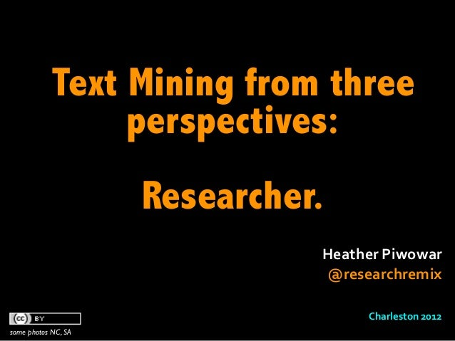 Text Mining from three                 perspectives:                     Researcher.                               Heather...