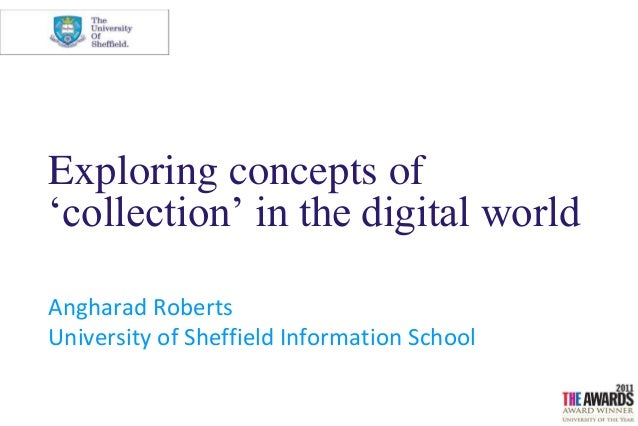 Exploring concepts of'collection' in the digital worldAngharad RobertsUniversity of Sheffield Information School
