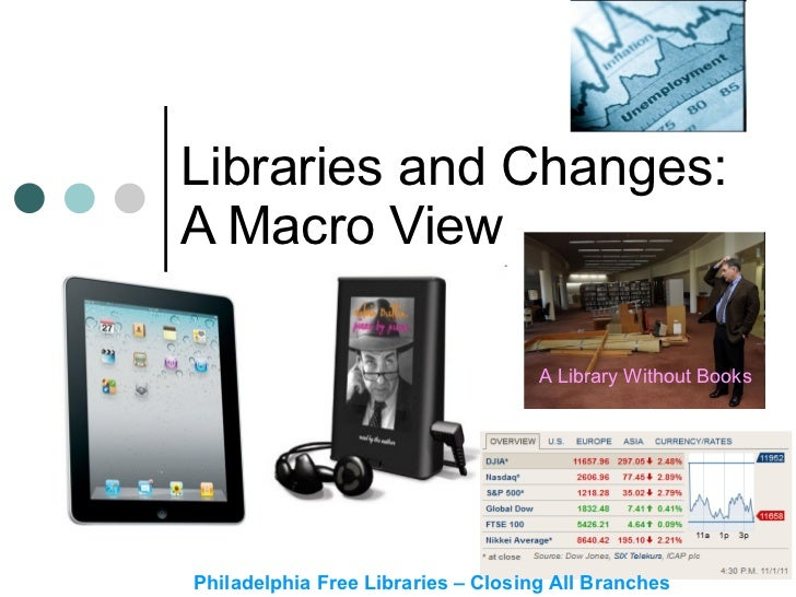 Libraries and Changes: A Macro View Philadelphia Free Libraries – Closing All Branches A Library Without Books