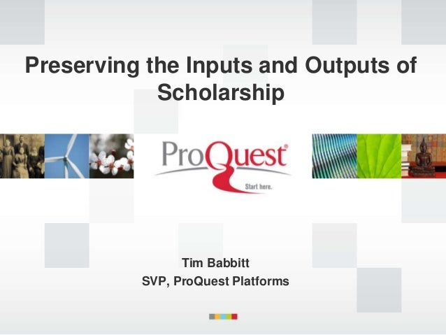 Preserving the Inputs and Outputs of            Scholarship                Tim Babbitt          SVP, ProQuest Platforms