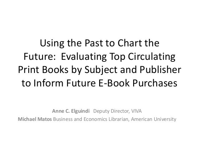 Using the Past to Chart the Future: Evaluating Top Circulating Print Books by Subject and Publisher to Inform Future E-Boo...