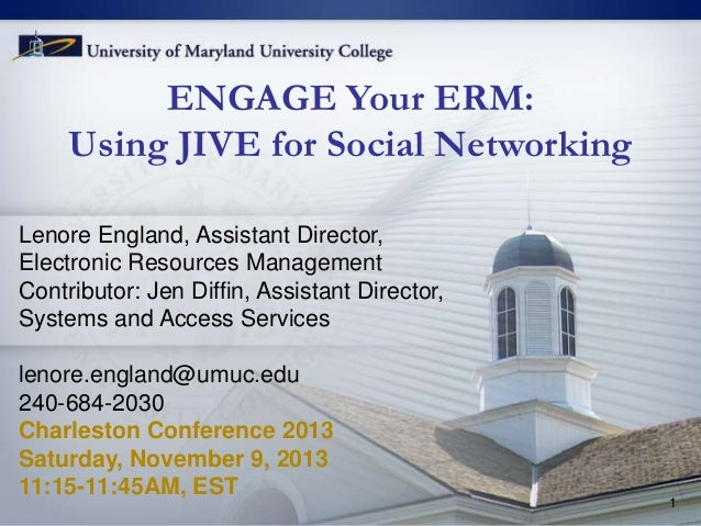ENGAGE Your ERM: Using JIVE for Social Networking Lenore England, Assistant Director, Electronic Resources Management Cont...