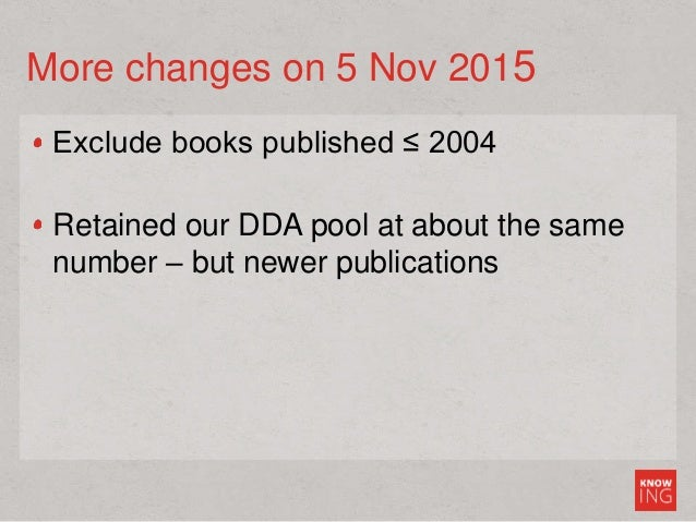 More changes on 5 Nov 2015 Exclude books published ≤ 2004 Retained our DDA pool at about the same number – but newer publi...