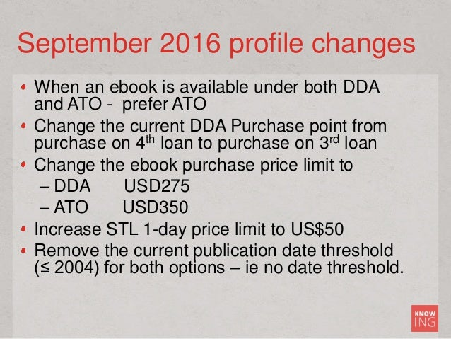 September 2016 profile changes When an ebook is available under both DDA and ATO - prefer ATO Change the current DDA Purch...