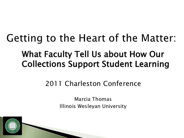 What Faculty Tell Us about How OurCollections Support Student Learning     2011 Charleston Conference                Marci...
