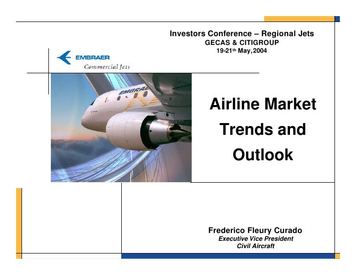 Investors Conference – Regional Jets         GECAS & CITIGROUP            19-21th May, 2004              Airline Market   ...