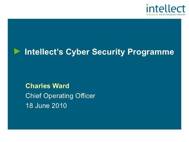 <ul><li>Intellect's Cyber Security Programme </li></ul>Charles Ward Chief Operating Officer  18 June 2010