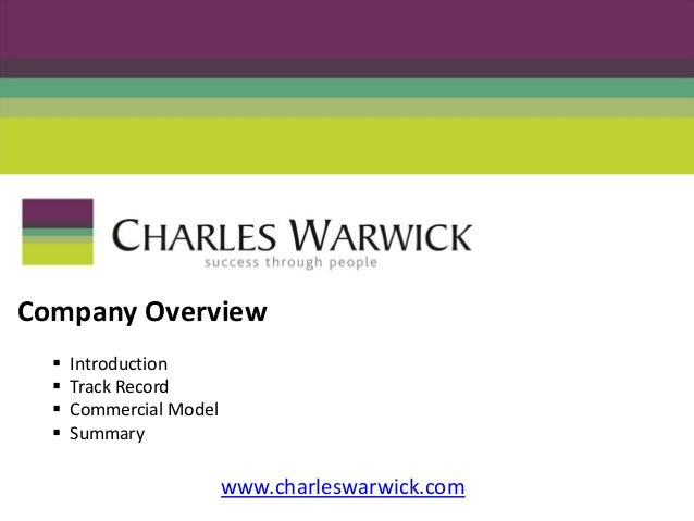 Company Overview   Introduction   Track Record   Commercial Model   Summary www.charleswarwick.com