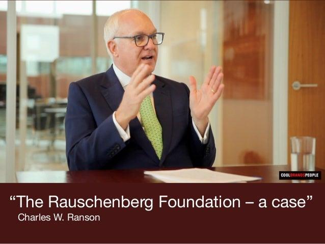 """The Rauschenberg Foundation – a case"" Charles W. Ranson"
