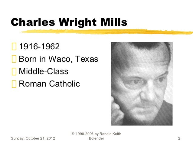 charles wright mills This book is a collection of essays offering current perspectives on c wright mills ' influence on the field of sociological research, specifically.