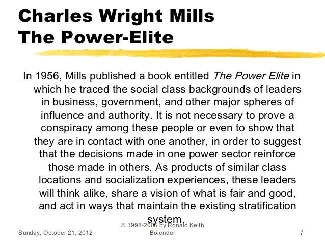 c wright mills power elite essay An essay or paper on c wright mills' the power elite c wright mills argues that the fundamental decisions governing peoples lives in our society are made and controlled by a power.