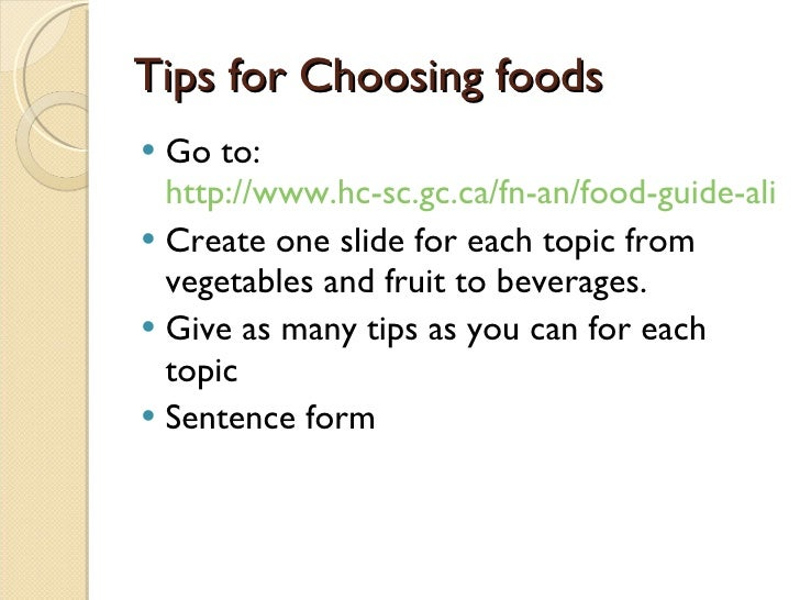 Tips for Choosing foods <ul><li>Go to:  http://www.hc-sc.gc.ca/fn-an/food-guide-aliment/choose-choix/index-eng.php </li></...