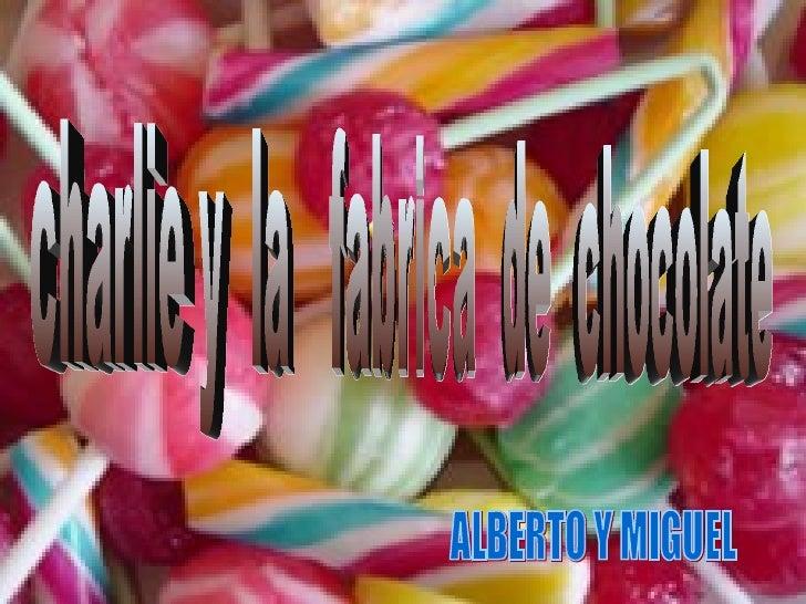 charlie y  la  fabrica  de  chocolate ALBERTO Y MIGUEL