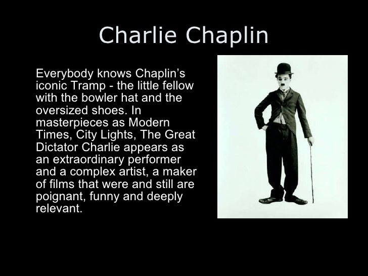 Charlie Chaplin <ul><li>Everybody knows Chaplin's iconic Tramp - the little fellow with the bowler hat and the oversized s...