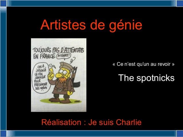 Réalisation : Je suis Charlie Artistes de génie « Ce n'est qu'un au revoir » The spotnicks