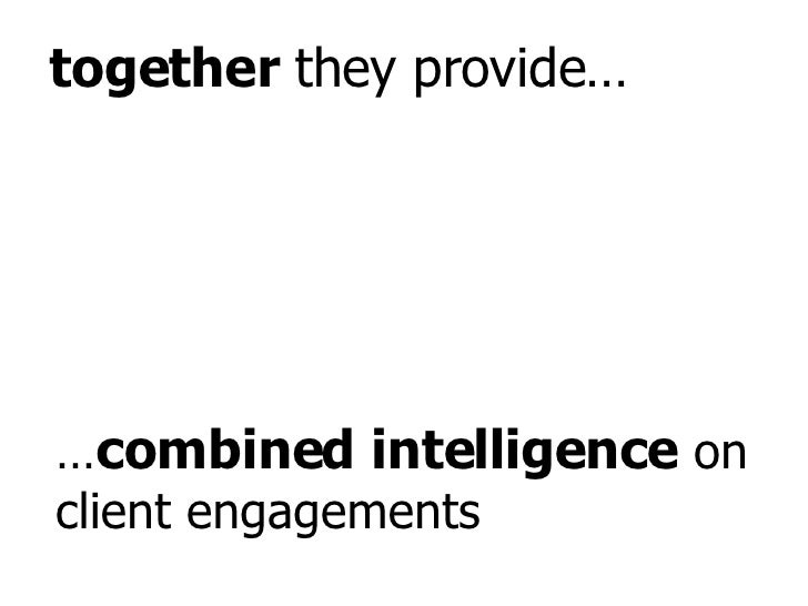 … combined intelligence  on client engagements together  they provide…