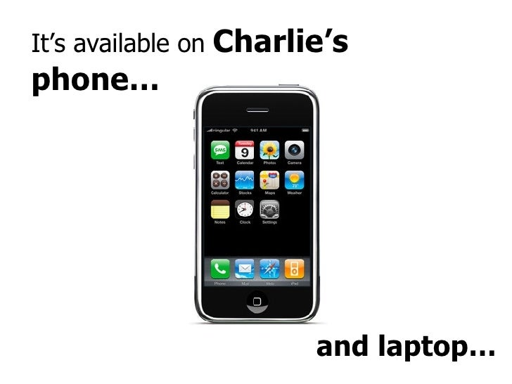 It's available on  Charlie's phone… and laptop…