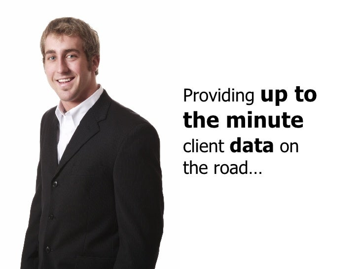Providing  up to the minute  client  data  on the road…