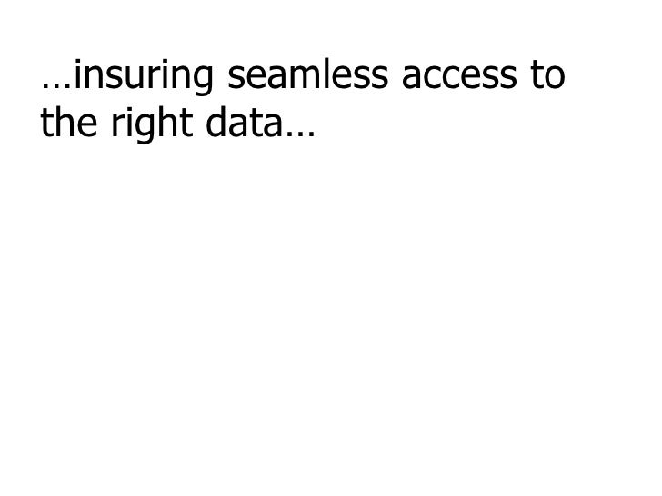 … insuring seamless access to the right data…