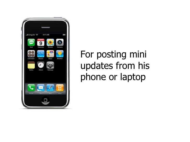 For posting mini updates from his phone or laptop