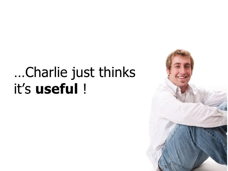 … Charlie just thinks it's  useful  !