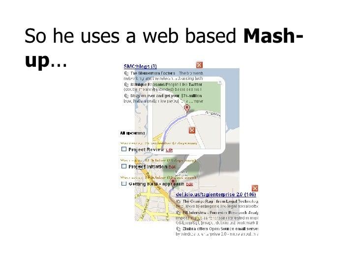 So he uses a web based  Mash-up ...