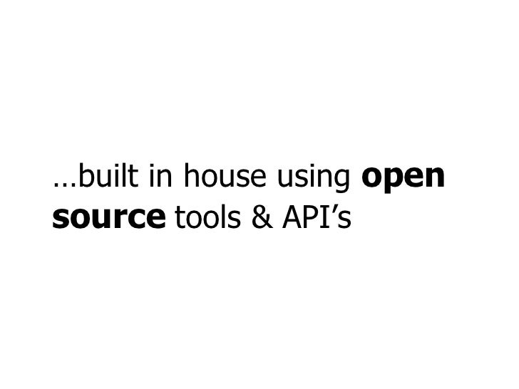 … built in house using  open source  tools & API's