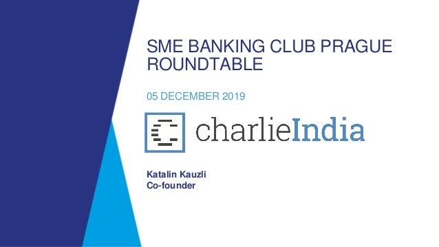 SME BANKING CLUB PRAGUE ROUNDTABLE 05 DECEMBER 2019 Katalin Kauzli Co-founder