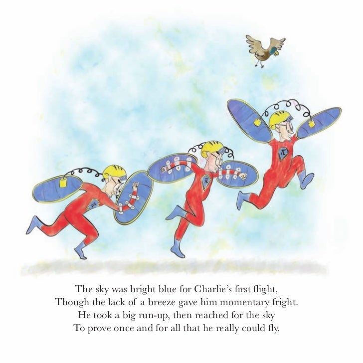"""At first, Charlie felt like a million bucks.    He fluttered his arms and ascended past ducks.        """"I did it! I'm flyin..."""