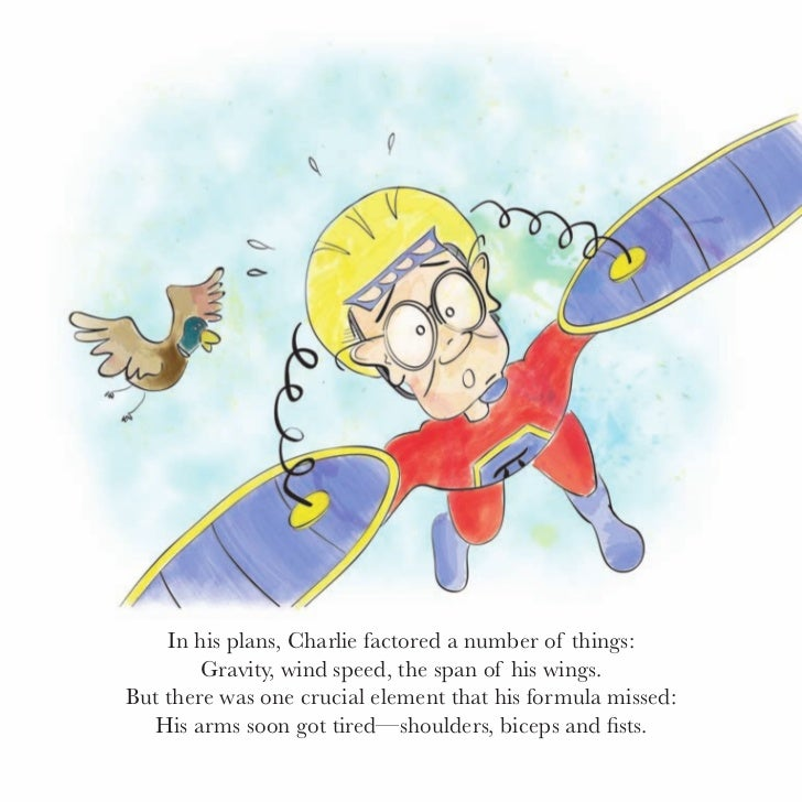 Soon Charlie could no longer flap them at all,    He lost all his energy and started to fall.He tried desperately, but the...