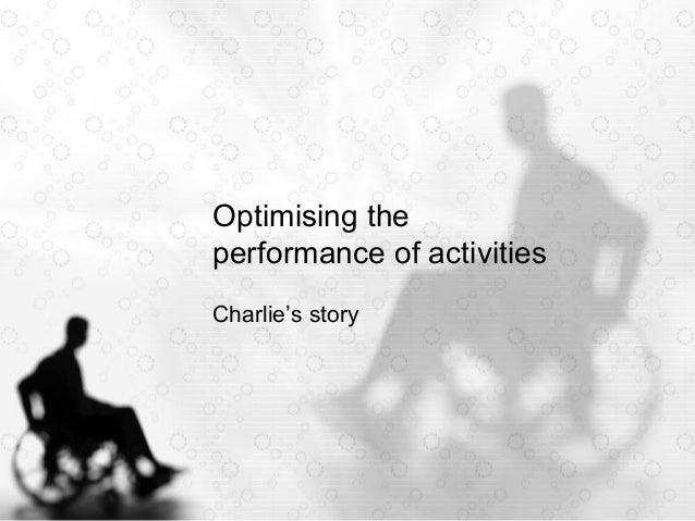 Optimising the performance of activities Charlie's story