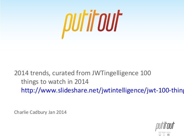 2014 trends, curated from JWTingelligence 100 things to watch in 2014 http://www.slideshare.net/jwtintelligence/jwt-100-th...
