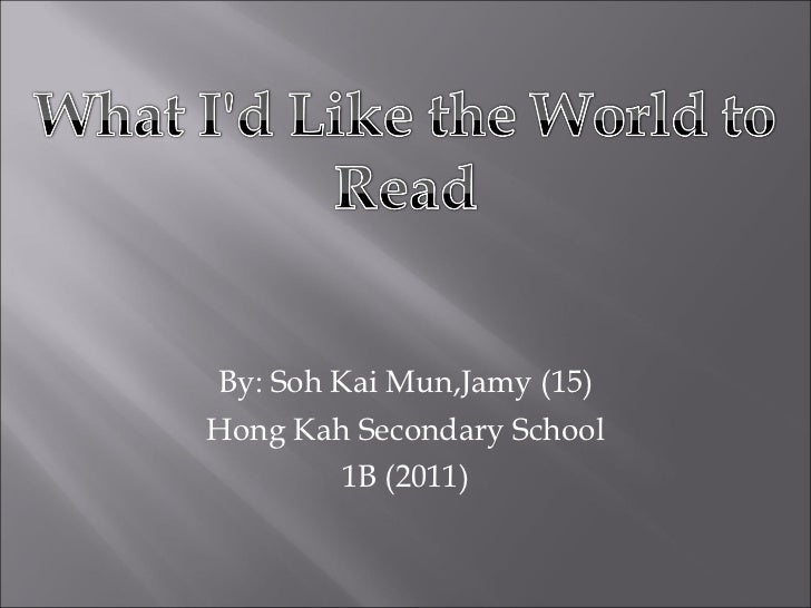 By: Soh Kai Mun,Jamy (15) Hong Kah Secondary School 1B (2011)