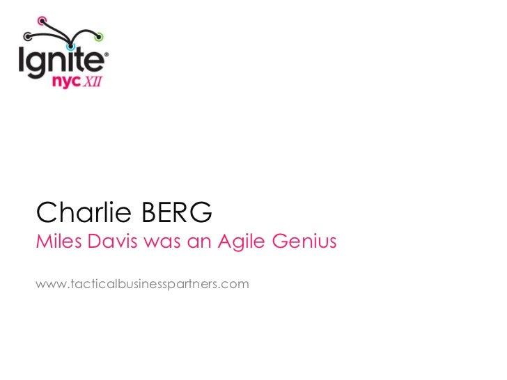 Charlie BERG<br />Miles Davis was an Agile Genius<br />www.tacticalbusinesspartners.com<br />