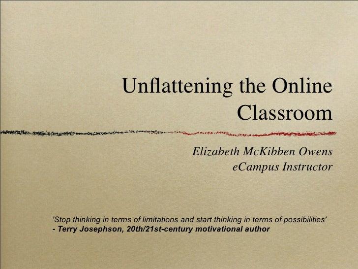 Unflattening the Online                                  Classroom                                           Elizabeth McKi...