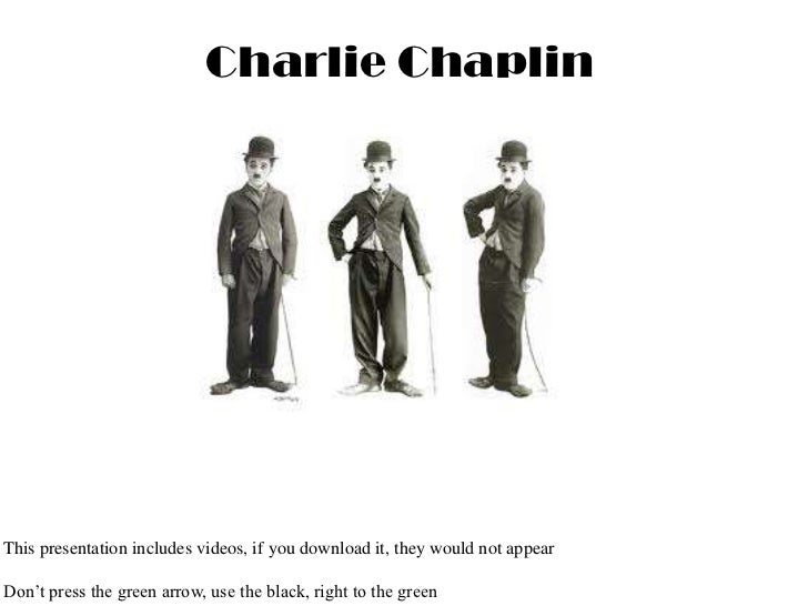 Charlie Chaplin<br />This presentation includes videos, if you download it, they would not appear<br />Don't press the gre...