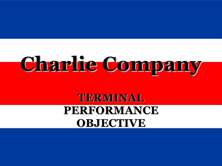 TERMINAL PERFORMANCE OBJECTIVE Charlie Company